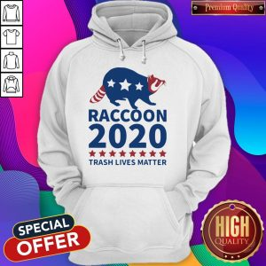 Good Raccoon 2020 Trash Lives Matter Hoodie