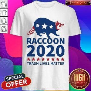 Good Raccoon 2020 Trash Lives Matter Shirt