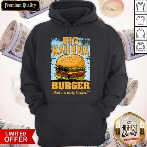 Nice Big Kahuna Burger That's A Tasty Burger Hoodie