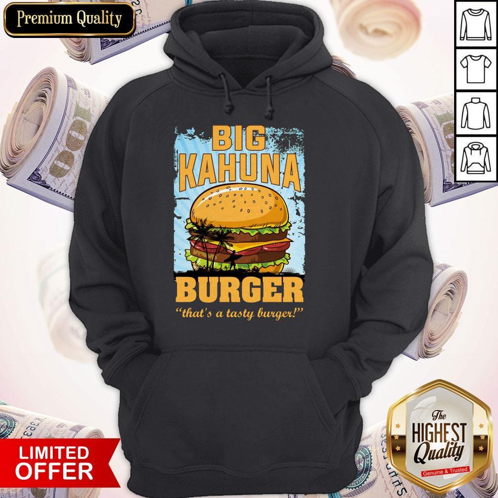 Nice Big Kahuna Burger That's A Tasty Burger Hoodie