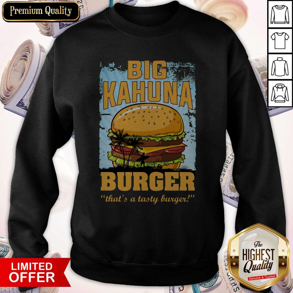 Nice Big Kahuna Burger That's A Tasty Burger Sweatshirt