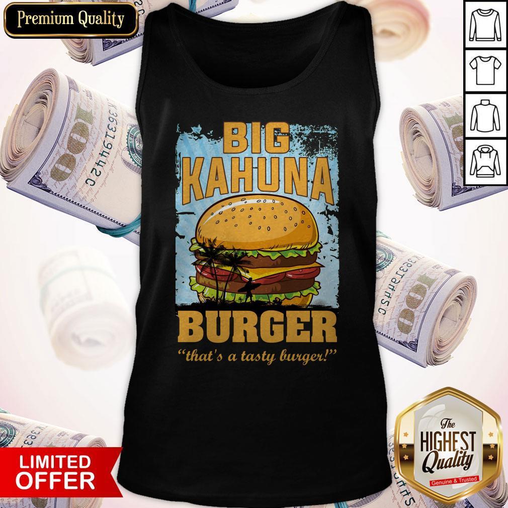 Nice Big Kahuna Burger That's A Tasty Burger Tank Top