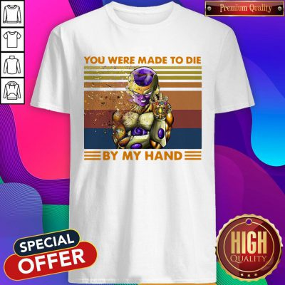 Nice Frieza Infinity Gauntlet You Were Made To Die By My Hand Vintage Shirt