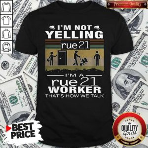 Nice I'm Not Yelling Rue21 I'm A Rue21 Worker That's How We Talk Vintage Shirt