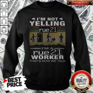 Nice I'm Not Yelling Rue21 I'm A Rue21 Worker That's How We Talk Vintage Sweatshirt