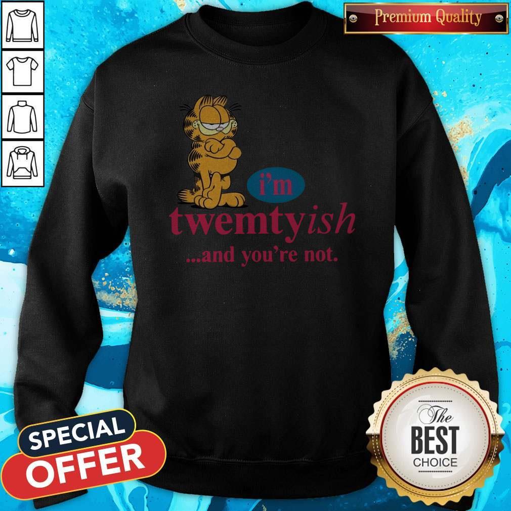 Nice I'm Twentyish And You're Not Sweatshirt