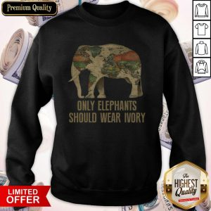 Nice Only Elephants Should Wear Ivory Shirt Classic Sweatshirt