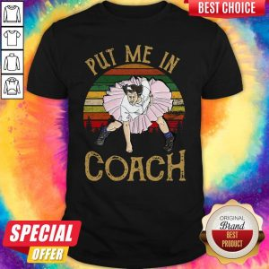 Nice Put Me In Coach Vintage Shirt