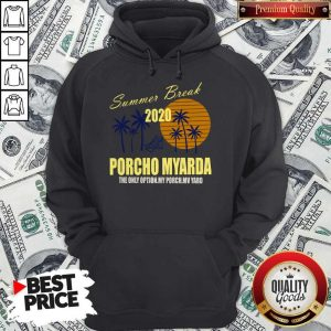 Nice Summer Break 2020 Porcho Myarda The Only Option My Porch My Vard Hoodie