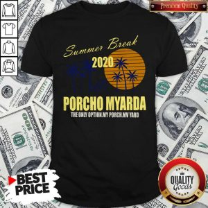 Nice Summer Break 2020 Porcho Myarda The Only Option My Porch My Vard Shirt