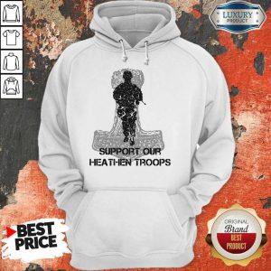 Nice Veteran Support Our Heathen Troops Hoodie