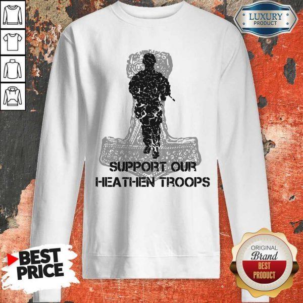 Nice Veteran Support Our Heathen Troops Sweatshirt