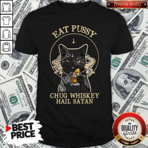 Official Cat Eat Pussy Chug Whiskey Hail Satan Shirt