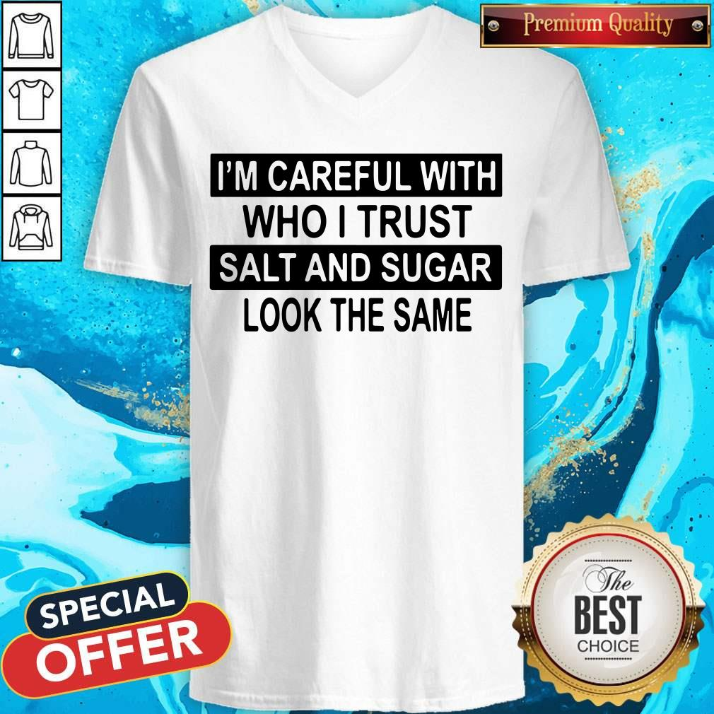 Official I'm Careful With Who I Trust Salt And Sugar Look The Same V-neck