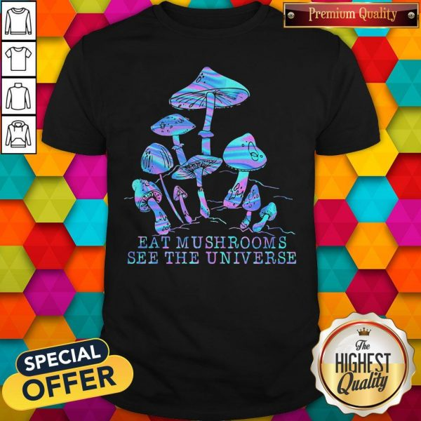 Original Eat Mushrooms See The Universe Shirt