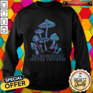 Original Eat Mushrooms See The Universe Sweatshirt