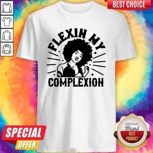 Original Flexin My Complexion Meaning Black Shirt