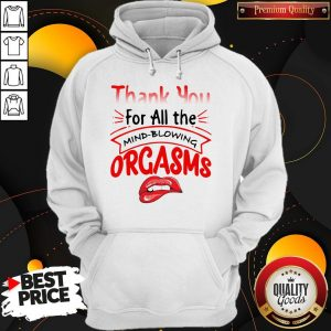 Original Thanks For All The Orgasms Bite Lips Hoodie