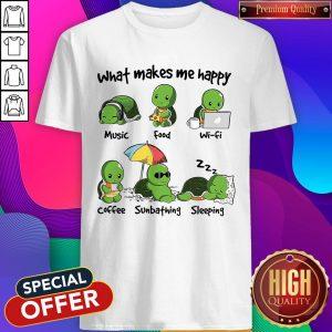 Original Turtle What Make Me Happy Music Food Wifi Shirt