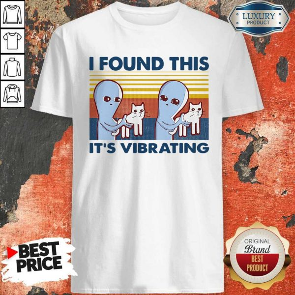 Perfect I Found This It's Vibrating Vintage Shirt