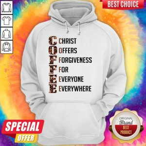 Premium Coffee Christ Offers Forgiveness For Everyone Everywhere Coffee Inspired Hoodie