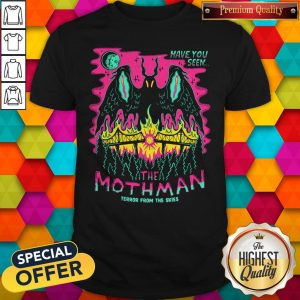 Premium Have You Seen The Mothman Terror From The Skies Official Shirt