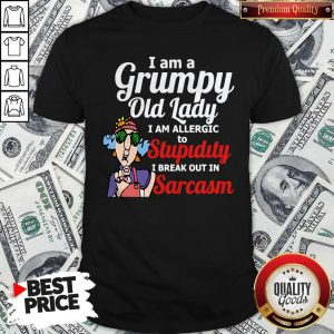 Premium I Am A Grumpy Old Lady I Am Allergic To Stupidity Out In Sarcasm Shirt