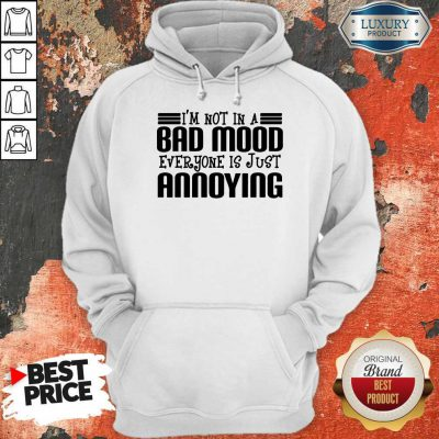 Premium I'm Not In A Bad Mood Everyone Is Just Annoying Hoodie