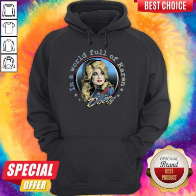 Premium In A World Full Of Karen Be A Dolly Hoodie