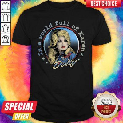 Premium In A World Full Of Karen Be A Dolly Shirt