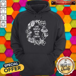Pretty Funny Live Gently Upon This Earth Hoodie