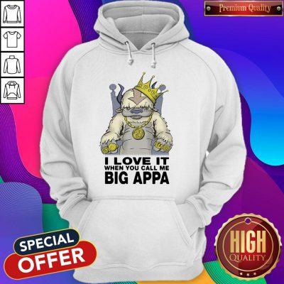 Pretty I Love It When You Call Me Big Appa Hoodie