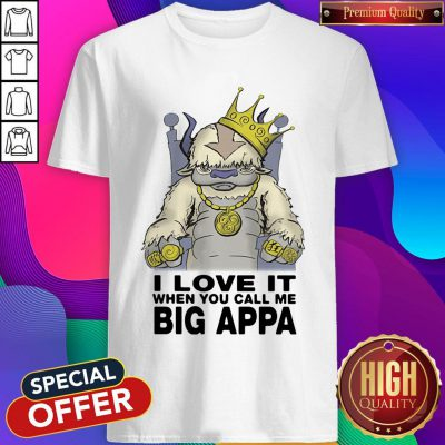 Pretty I Love It When You Call Me Big Appa Shirt