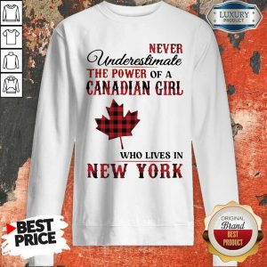 Pretty Never Underestimate The Power Of A Canadian Girl Who Lives In New York Sweatshirt