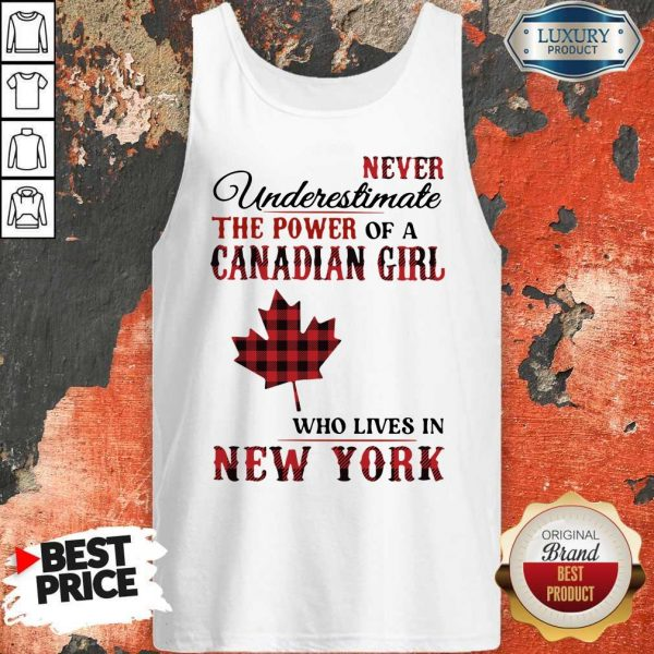 Pretty Never Underestimate The Power Of A Canadian Girl Who Lives In New York Tank Top
