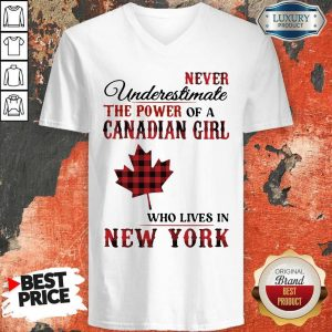 Pretty Never Underestimate The Power Of A Canadian Girl Who Lives In New York V-neck