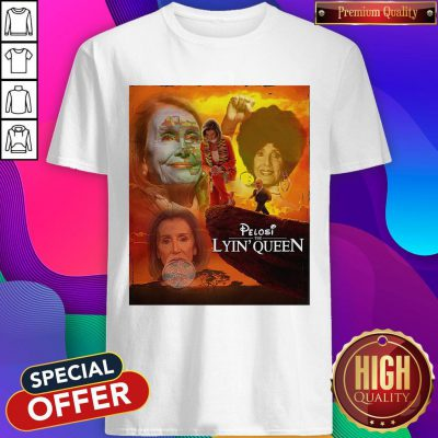Pretty Pelosi The Lyin'Queen Shirt