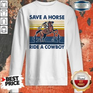 Pretty Save A Horse Ride A Cowboy Vintage Retro Sweatshirt