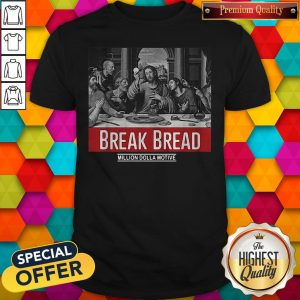 Top Break Bread Million Dolla Motive Shirt