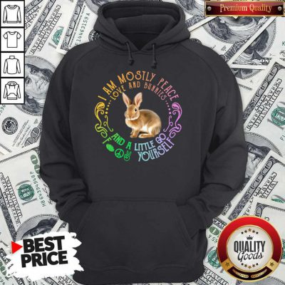 Top Bunnies I Am Mostly Peace Love And Bunnies And A Little Go Fuck Yourself Hoodie