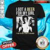 Top I Got A Beer For My Girl It Was The Best Trade I Ever Made Shirt