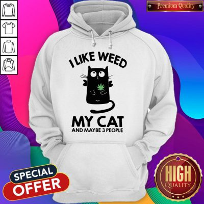 Top I Like Weed My Cat And Maybe 3 People Hoodie