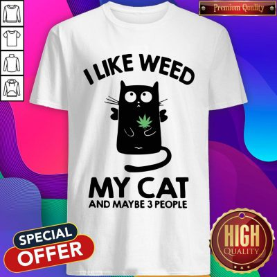 Top I Like Weed My Cat And Maybe 3 People Shirt