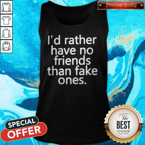 Top I'd Rather Have No Friends Than Fake One's Tank Top