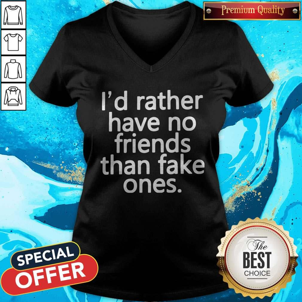 Top I'd Rather Have No Friends Than Fake One's V-neck