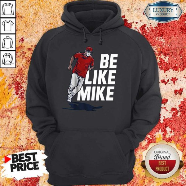 Top Mike Trout Be Like Mike Hoodie