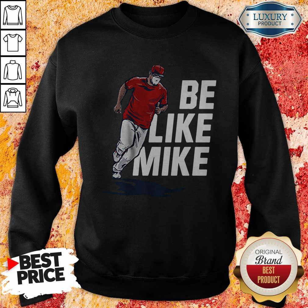 Top Mike Trout Be Like Mike Sweatshirt