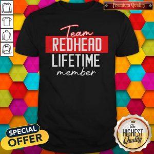 Top Team Redhead Lifetime Member Shirt