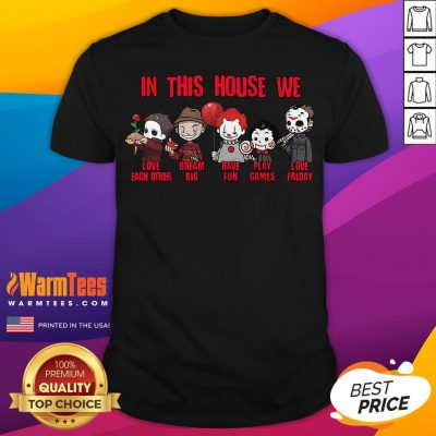 Hot Horror Movies Characters In This House We Love Each Other Have Fun Halloween Shirt - Desisn By Warmtees.com