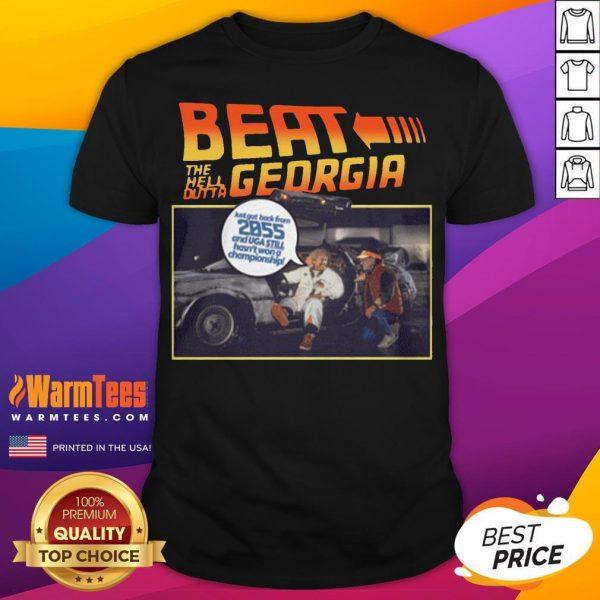 Nice Beat The Hell Dutta Georgia Just Got Back From 2055 And Uga Still Hasn't Won A Championship Shirt - Desisn By Warmtees.com
